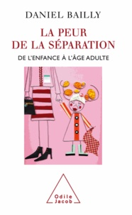 Daniel Bailly - Peur de séparation (La) - De l'enfance à l'âge adulte.
