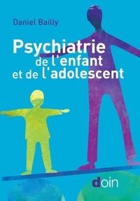 Daniel Bailly - Psychiatrie de l'enfant et de l'adolescent.