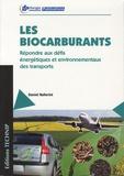 Daniel Ballerini - Les biocarburants - Répondre aux défis énergétiques et environnementaux des transports.