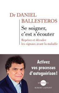 Daniel Ballesteros - Se soigner, c'est s'écouter - Repérer et décoder les signaux avant la maladie.