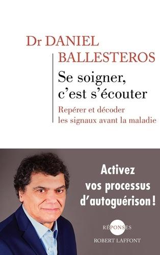 Se soigner, c'est s'écouter - Daniel Ballesteros - Format ePub - 9782221139820 - 8,99 €