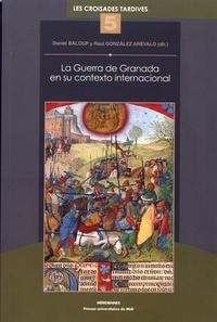 Livres avec pdf téléchargements gratuits La Guerra de Granada en su contexto internacional PDB par Daniel Baloup, Raul Gonzalez Arévalo en francais 9782810704606