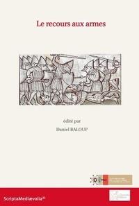 Daniel Baloup - Le recours aux armes - Les cultures politiques dans la péninsule Ibérique et au Maghreb, VIIIe-XVe siècles Volume 1.