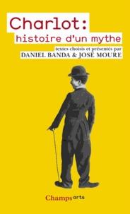 Daniel Banda et José Moure - Charlot : histoire d'un mythe.
