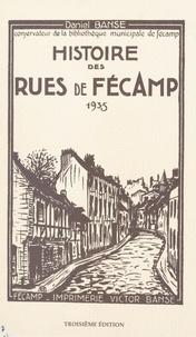 Daniel Banse - Histoire des rues de Fécamp - 1935.