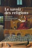 Daniel Barbu et Philippe Borgeaud - Le savoir des religions - Fragments d'historiographie religieuse.