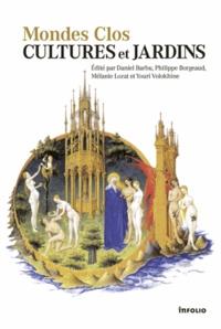 Daniel Barbu et Philippe Borgeaud - Mondes clos : cultures et jardins.