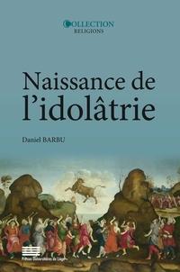 Daniel Barbu - Naissance de l'idôlatrie - Image, identité, religion.