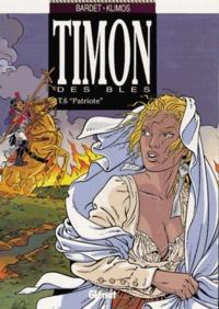Daniel Bardet et Elie Klimos - Timon des blés Tome 6 : Patriote.