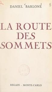 Daniel Barlone - La route des sommets.