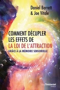 Daniel Barrett et Joe Vitale - Comment décupler les effets de la loi de l'attraction - Grâce à la mémoire sensorielle.