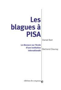 Daniel Bart et Bertrand Daunay - Les blagues à PISA - Le discours sur l'école d'une institution internationale.