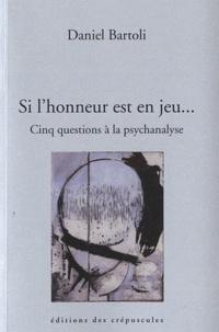 Daniel Bartoli - Cinq questions aux psychanalystes - Si l'honneur est en jeu....