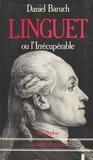 Daniel Baruch - Simon Nicolas Henri Linguet ou L'irrécupérable.