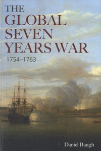 Daniel Baugh - The Global Seven Years War 1754-1763 - Britain and France in a Great Power Contest.