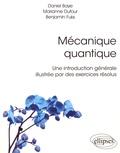 Daniel Baye et Marianne Dufour - Mécanique quantique - Une introduction générale illustrée par des exercices résolus.