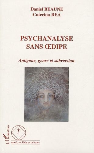 Daniel Beaune et Caterina Rea - Psychanalyse sans oedipe - Antigone, genre et subversion.