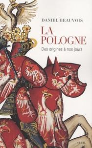 Daniel Beauvois - La Pologne des origines à nos jours.