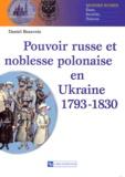 Daniel Beauvois - Pouvoir russe et noblesse polonaise en Ukraine 1793-1830.