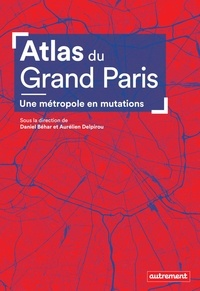 Daniel Béhar et Aurélien Delpirou - Atlas du Grand Paris.