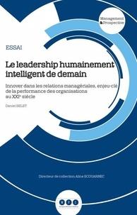 Daniel Belet - Le leadership humainement intelligent de demain - Innover dans les relations managériales, enjeu-clé de la performance des organisations au XXIe siècle.