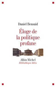 Daniel Bensaïd et Daniel Bensaïd - Eloge de la politique profane.