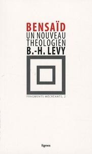 Fragments mécréants- Tome 2, Un nouveau théologien, Bernard Henri-Lévy - Daniel Bensaïd pdf epub