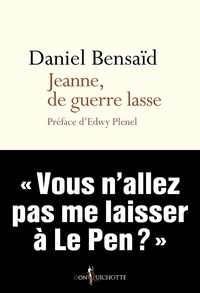 Daniel Bensaïd - Jeanne, de guerre lasse - Chroniques de ce temps.