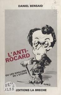 Daniel Bensaïd - L'anti-Rocard ou Les haillons de l'utopie.