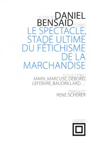 Daniel Bensaïd - Le spectacle, stade ultime du fétichisme de la marchandise - Marx, Marcuse, Debord, Lefebvre, Baudrillard, etc.