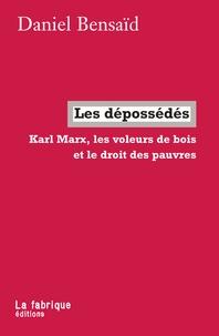 Daniel Bensaïd - Les dépossédés - Karl Marx, les voleurs de bois et le droit des pauvres.