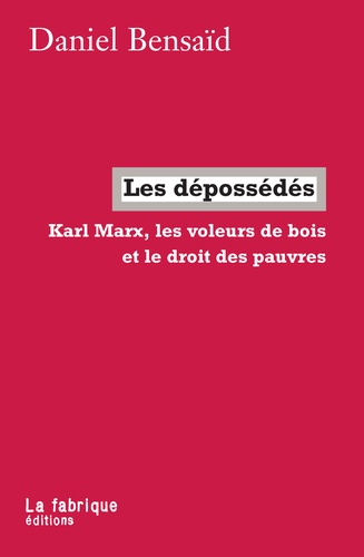 Les dépossédés. Karl Marx, les voleurs de bois et le droit des pauvres