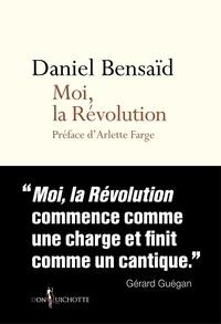 Daniel Bensaïd - Moi, la Révolution - Remembrances d'une bicentenaire indigne.