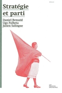Daniel Bensaïd et Ugo Palheta - Stratégie et parti.