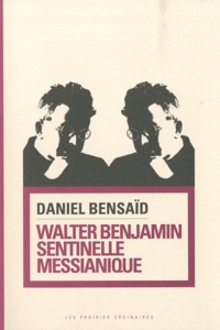Daniel Bensaïd - Walter Benjamin, sentinelle messianique - A la gauche du possible.