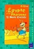 Daniel Bensimhon et Eric Battut - MOTS CROISES DE  : PDF L'Égypte et les pharaons par les mots croisés - 8 - 10 ans.
