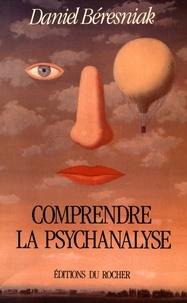 Daniel Béresniak - Comprendre la psychanalyse.