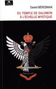 Daniel Béresniak - Du temple de Salomon à l'échelle mystique.
