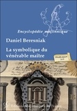 Daniel Béresniak - La symbolique du vénérable maître.