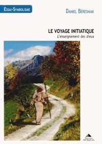 Daniel Béresniak - Le voyage initiatique - L'enseignement des dieux.
