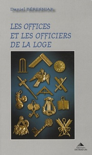 Daniel Béresniak - Les offices et les officiers de la loge.