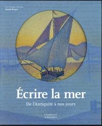 Daniel Bergez - Ecrire la mer - De l'Antiquité à nos jours.
