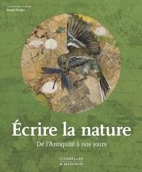 Daniel Bergez - Ecrire la nature - De l'Antiquité à nos jours.