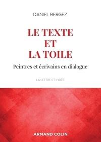 Daniel Bergez - Le texte et la toile - Peintres et écrivains en dialogue.