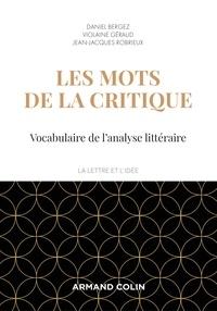 Daniel Bergez et Violaine Géraud - Les mots de la critique - Vocabulaire de l'analyse littéraire.