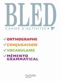 Daniel Berlion et Edouard Bled - Bled Cahier d'activités 5e - Orthographe, conjugaison, vocabulaire, grammaire.