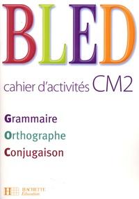Daniel Berlion et Edouard Bled - Grammaire Orthographe Conjugaison CM2 - Cahier d'activités.
