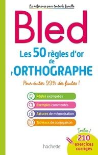Daniel Berlion - Les 50 règles d'or de l'orthographe - Pour éviter 99% des fautes !.