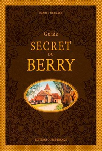 Daniel Bernard - Guide secret du Berry.