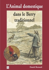 Daniel Bernard - L'animal domestique dans le Berry traditionnel.